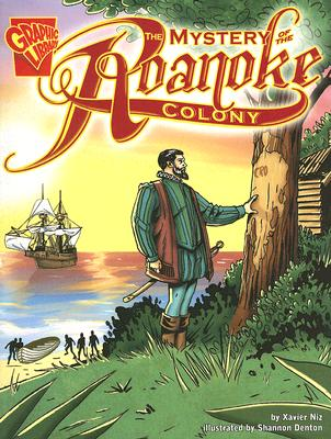 Graphic Library: the Mystery of the Roanoke Colony By Niz, Xavier/ Denton, Shannon Eric (ILT)